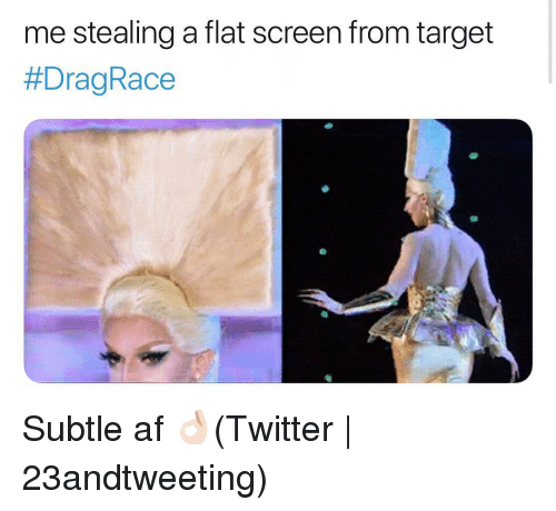 Stealing A: me stealing a flat screen from target  Subtle af 👌🏻(Twitter | 23andtweeting)