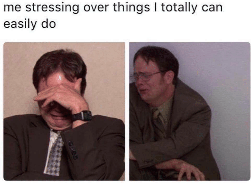 Stressing Over: me stressing over things I totally can  easily do
