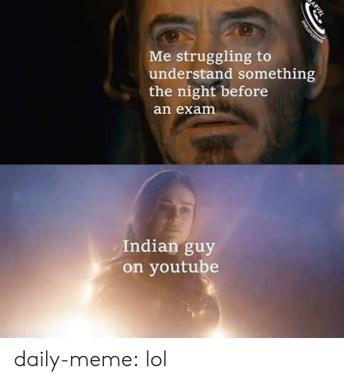 meme.com: Me struggling to  understand something  the night before  an exam  Indian guy  on youtube  ARVEL  SHIELDPOSTING daily-meme:  lol