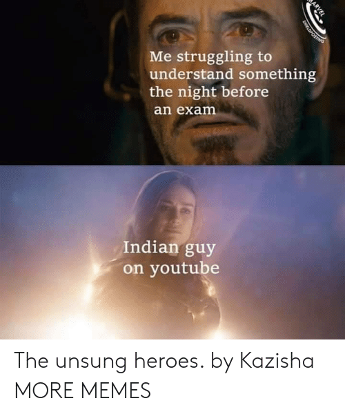 unsung: Me struggling to  understand something  the night before  an exam  Indian guy  on youtube  ARVEL  SHIELDPOSTING The unsung heroes. by Kazisha MORE MEMES
