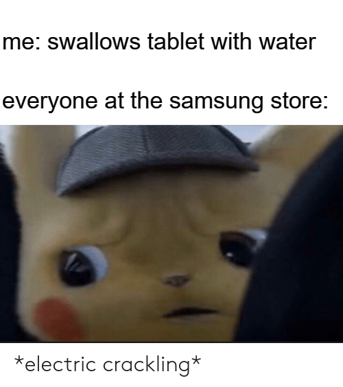 Me Swallows Tablet With Water Everyone at the Samsung Store