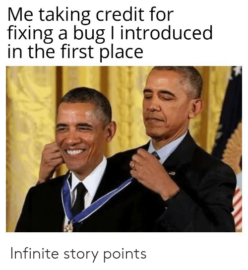 Infinite, Bug, and First: Me taking credit for  fixing a bug I introduced  in the first place Infinite story points