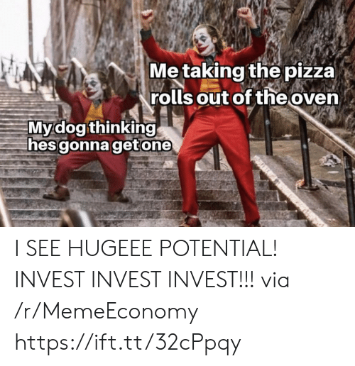 potential: Me taking the pizza)  rolls out of the oven  Mydog thinking  hes gonna getone I SEE HUGEEE POTENTIAL! INVEST INVEST INVEST!!! via /r/MemeEconomy https://ift.tt/32cPpqy