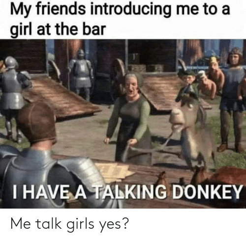 yes: Me talk girls yes?