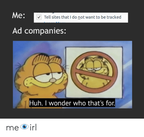 Huh, Wonder, and Sites: Me:  Tell sites that I do not want to be tracked  Ad companies:  Huh. I wonder who that's for. me👁️irl