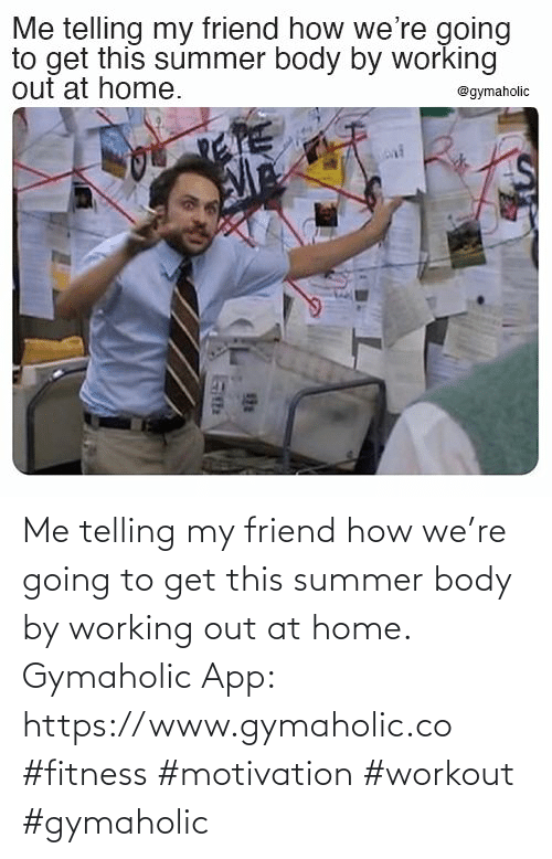 Summer Body: Me telling my friend how we're going to get this summer body by working out at home.  Gymaholic App: https://www.gymaholic.co  #fitness #motivation #workout #gymaholic