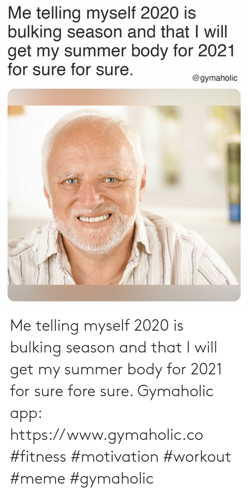 Meme, Summer, and Summer Body: Me telling myself 2020 is bulking season and that I will get my summer body for 2021 for sure fore sure.  Gymaholic app: https://www.gymaholic.co  #fitness #motivation #workout #meme #gymaholic