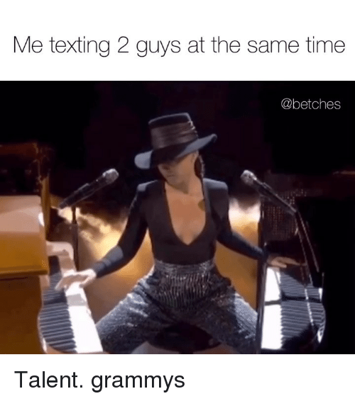 Grammys, Texting, and Time: Me texting 2 guys at the same time  @betches Talent. grammys