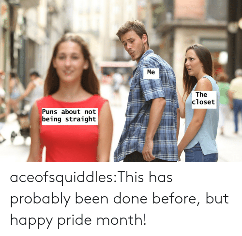 Puns, Tumblr, and Blog: Me  The  closet  Puns about not  being straight aceofsquiddles:This has probably been done before, but happy pride month!