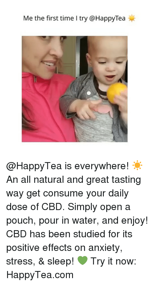 Tasting: Me the first time I try @HappyTea @HappyTea is everywhere! ☀️An all natural and great tasting way get consume your daily dose of CBD. Simply open a pouch, pour in water, and enjoy! CBD has been studied for its positive effects on anxiety, stress, & sleep! 💚 Try it now: HappyTea.com