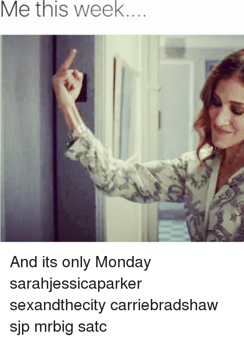 sjp: Me this week And its only Monday sarahjessicaparker sexandthecity carriebradshaw sjp mrbig satc