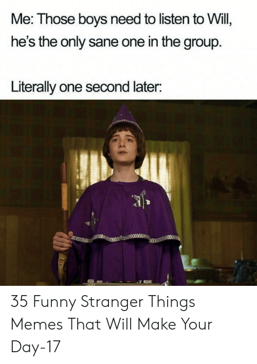 Funny, Memes, and Boys: Me: Those boys need to listen to Will,  he's the only sane one in the group  Literally one second later: 35 Funny Stranger Things Memes That Will Make Your Day-17