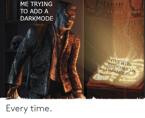 sites: ME TRYING  TO ADD A  DARKMODE  SITES WITH  4TUTORIALS ON  EDARKMODE Every time.