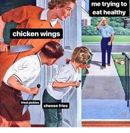 chicken wings: me trying to  eat healthy  chicken wings  fried pickles  cheese fries