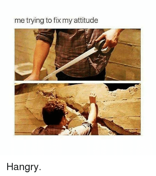 Gym, Attitude, and  Hangry: me trying to fix my attitude Hangry.