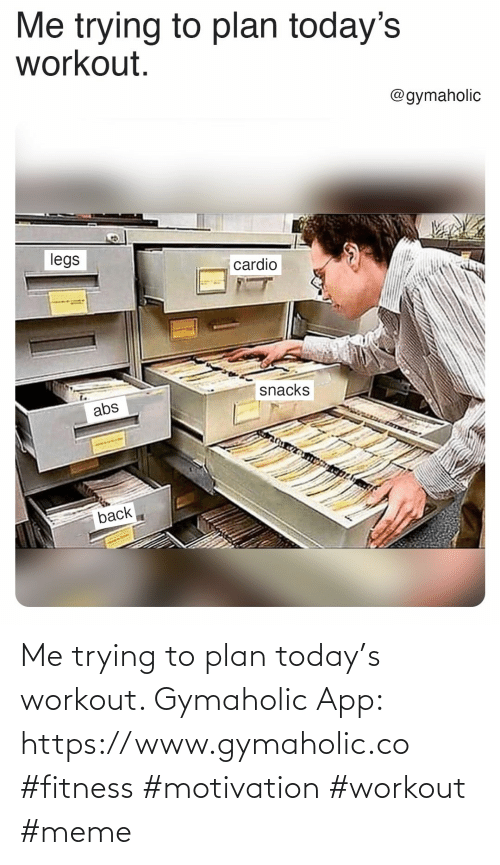 Gymaholic: Me trying to plan today's workout.  Gymaholic App: https://www.gymaholic.co  #fitness #motivation #workout #meme