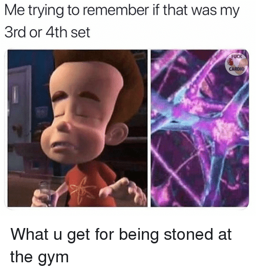 Gym, Memes, and Fuck: Me trying to remember if that was my  3rd or 4th set  FUCK  CARDIO What u get for being stoned at the gym
