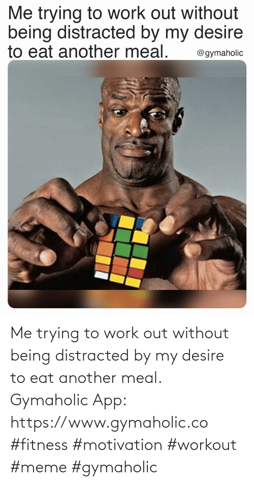 Gymaholic: Me trying to work out without being distracted by my desire to eat another meal.  Gymaholic App: https://www.gymaholic.co  #fitness #motivation #workout #meme #gymaholic