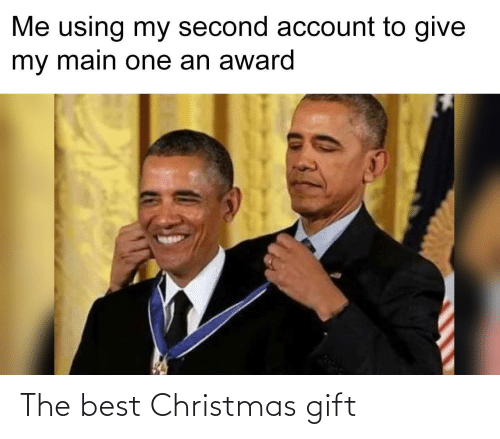 Main: Me using my second account to give  my main one an award The best Christmas gift