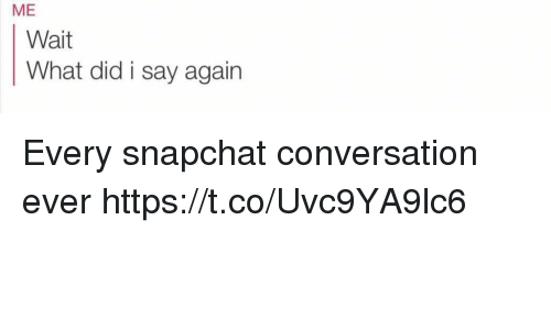 Snapchat, Girl Memes, and Did: ME  Wait  What did i say again Every snapchat conversation ever https://t.co/Uvc9YA9lc6