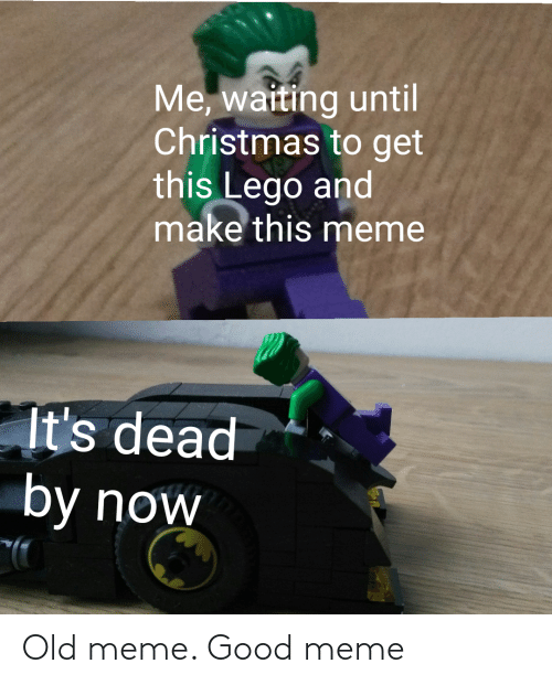 Waiting...: Me, waiting until  Christmas to get  this Lego and  make this meme  It's dead  by now Old meme. Good meme