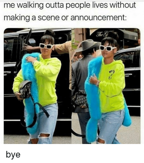 Dank Memes, Outta, and Announcement: me walking outta people lives without  making a scene or announcement bye
