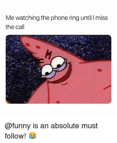 Funny, Memes, and Phone: Me watching the phone ring until I miss  the call @funny is an absolute must follow! 😂