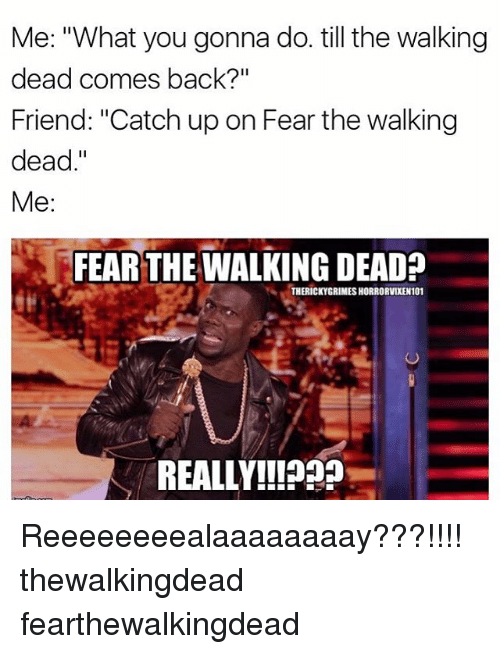"""what you gonna do: Me: """"What you gonna do. till the walking  dead comes back?""""  Friend: """"Catch up on Fear the walking  dead  Me  FEAR THE WALKING DEAD?  THERICKYGRIMESHORRORVIXEN101  REALLY!! Reeeeeeeealaaaaaaaay???!!!! thewalkingdead fearthewalkingdead"""