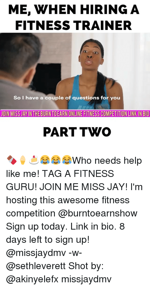 coupling: ME, WHEN HIRING A  FITNESS TRAINER  So I have a couple of questions for you  JOIN MISS JAYINTHEBURNTOEARN ONLINE FITNESS COMPETITION LINKINBIO  PART TWO 🍫🍦🍰😂😂😂Who needs help like me! TAG A FITNESS GURU! JOIN ME MISS JAY! I'm hosting this awesome fitness competition @burntoearnshow Sign up today. Link in bio. 8 days left to sign up! @missjaydmv -w- @sethleverett Shot by: @akinyelefx missjaydmv