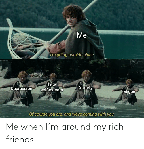 Me When: Me when I'm around my rich friends