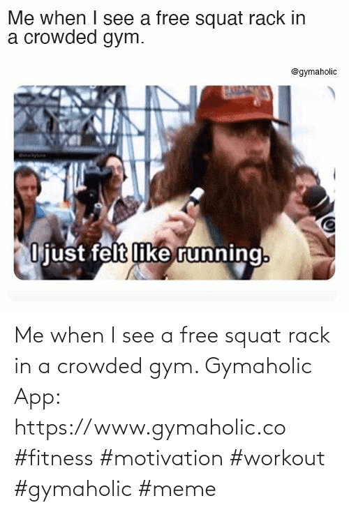 Me When: Me when I see a free squat rack in a crowded gym.  Gymaholic App: https://www.gymaholic.co  #fitness #motivation #workout #gymaholic #meme