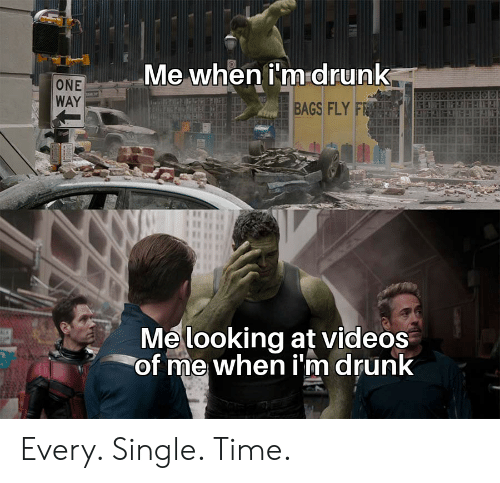 Me When Im Drunk: Me when i'm drunk  ONE  WAY  BAGS FLY F  Me looking at videos  of me when i'm drunk Every. Single. Time.