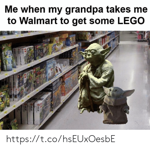 Get Some: Me when my grandpa takes me  to Walmart to get some LEGO  OFACT00Y https://t.co/hsEUxOesbE