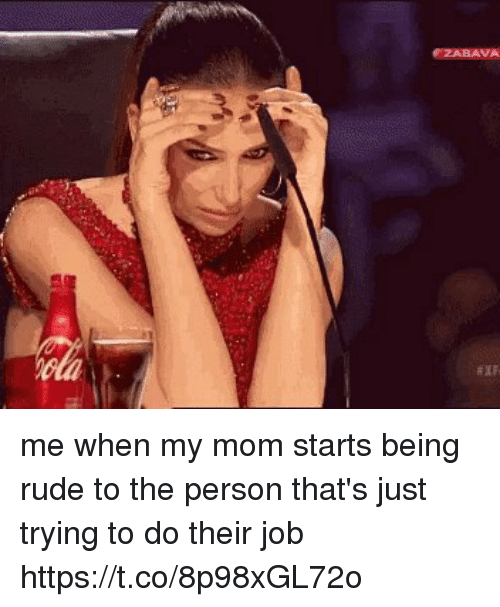 Rude, Girl Memes, and Mom: me when my mom starts being rude to the person that's just trying to do their job  https://t.co/8p98xGL72o