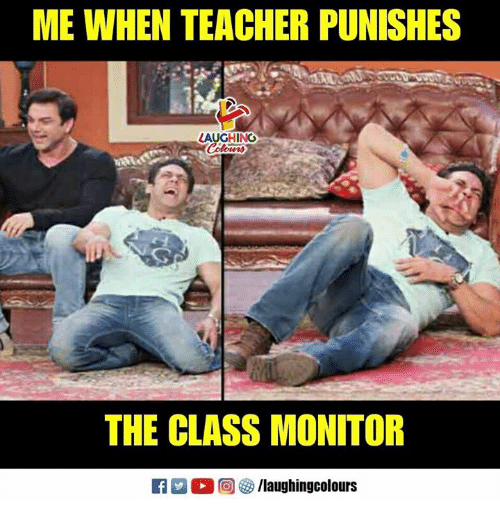 Teacher, Indianpeoplefacebook, and Class: ME WHEN TEACHER PUNISHES  LAUGHING  THE CLASS MONITOR