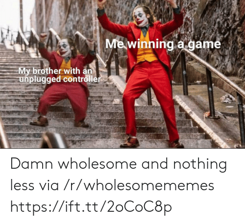 Game, Wholesome, and A Game: Me winning a game  My brother with an  unplugged controller Damn wholesome and nothing less via /r/wholesomememes https://ift.tt/2oCoC8p