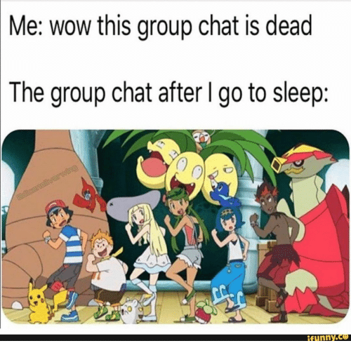 Go to Sleep, Group Chat, and Wow: Me: wow this group chat is dead  The group chat after I go to sleep:  adcanelilvarwing  ifunny.co