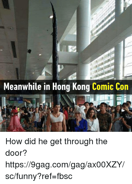 9gag, Dank, and Funny: Meanwhile in Hong Kong Comic Con How did he get through the door?  https://9gag.com/gag/ax00XZY/sc/funny?ref=fbsc