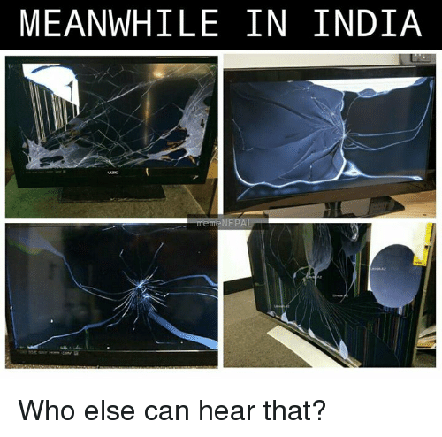 nepali: MEANWHILE IN INDIA  meme NEPAL Who else can hear that?