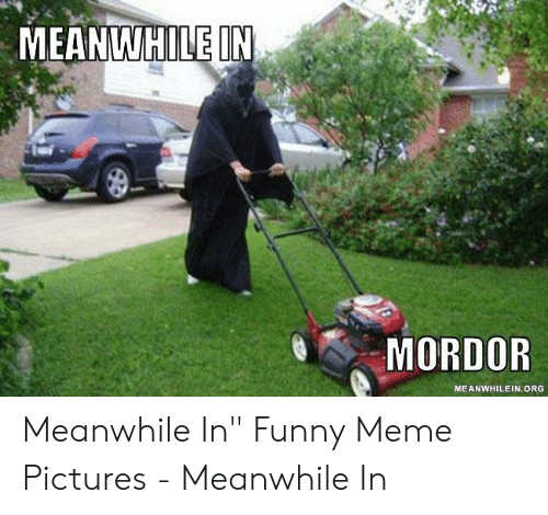 """Funny, Meme, and Pictures: MEANWHILE IN  MORDOR  MEANWHILEIN ORG Meanwhile In"""" Funny Meme Pictures - Meanwhile In"""