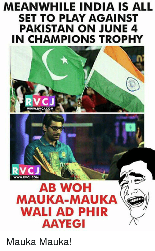 champions trophy: MEANWHILE INDIA IS ALL  SET TO PLAY AGAINST  PAKISTAN ON JUNE 4  IN CHAMPIONS TROPHY  RvCJ  WWW. RVCJ.COM  RvCJ  WWW RVCJ, COM  AB WOH  MAUKA-MAUKA  WALI AD PHIR  AAYEGI Mauka Mauka!