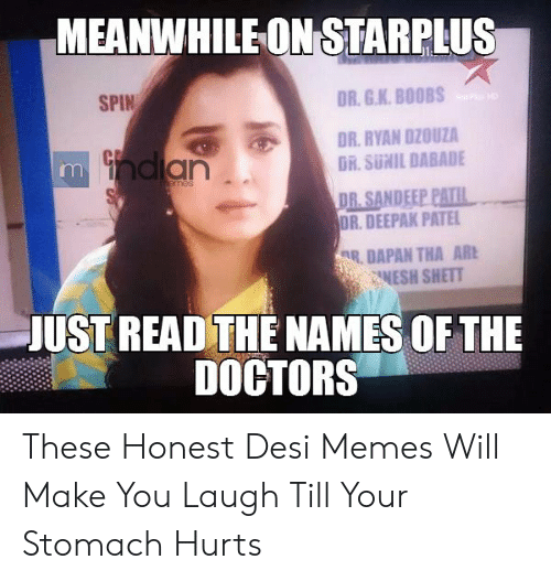 Laugh Till: MEANWHILEON STARPLUS  OR.G.K.B00BS  SPIN  DR.RYAN DZOUZA  DR. SUNIL DABADE  an  DR. DEEPAK PATE  R.DAPAN THA AR  NESH SHETT  UST READ THE NAMES OF THE  DOCTORS These Honest Desi Memes Will Make You Laugh Till Your Stomach Hurts