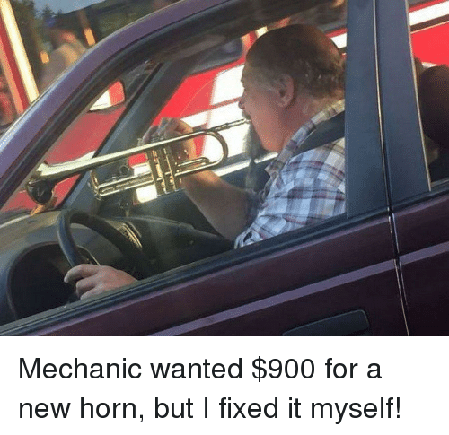 Mechanic, Wanted, and New: Mechanic wanted $900 for a new horn, but I fixed it myself!