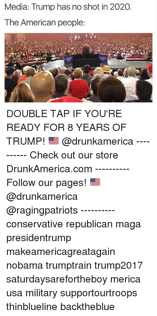 shotting: Media: Trump has no shot in 2020.  The American people:  ca DOUBLE TAP IF YOU'RE READY FOR 8 YEARS OF TRUMP! 🇺🇸 @drunkamerica ---------- Check out our store DrunkAmerica.com ---------- Follow our pages! 🇺🇸 @drunkamerica @ragingpatriots ---------- conservative republican maga presidentrump makeamericagreatagain nobama trumptrain trump2017 saturdaysarefortheboy merica usa military supportourtroops thinblueline backtheblue