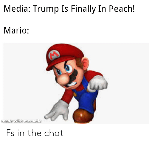 Mario: Media: Trump Is Finally In Peach!  Mario:  made with mematic Fs in the chat