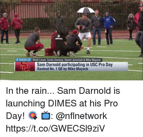 USC: MEDIA  VOICES OF Rhett Lewis, Curtis Conway, Daniel Jeremiah & Mike Mayock  Sam Darnold participating in USC Pro Day  Ranked No. 1 QB by Mike Mayock In the rain... Sam Darnold is launching DIMES at his Pro Day! 🎯  📺: @nflnetwork https://t.co/GWECSl9ziV