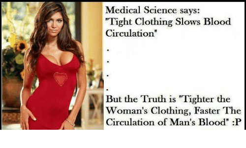 """Bloods, Clothes, and Memes: Medical Science says:  """"Tight Clothing Slows Blood  Circulation""""  But the Truth is """"Tighter the  Woman's Clothing, Faster The  Circulation of Man's Blood"""" :P"""