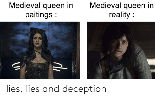 lies: Medieval queen in  paitings :  Medieval queen in  reality :  de lies, lies and deception