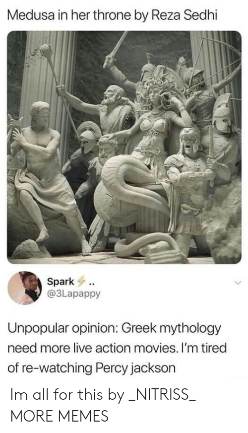 mythology: Medusa in her throne by Reza Sedhi  Spark  @3Lapappy  Unpopular opinion: Greek mythology  need more live action movies. I'm tired  of re-watching Percy jackson Im all for this by _NITRISS_ MORE MEMES