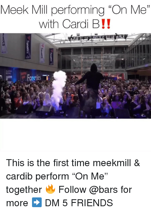 "Friends, Meek Mill, and Memes: Meek Mill performing ""On Me""  with Cardi B!! This is the first time meekmill & cardib perform ""On Me"" together 🔥 Follow @bars for more ➡️ DM 5 FRIENDS"